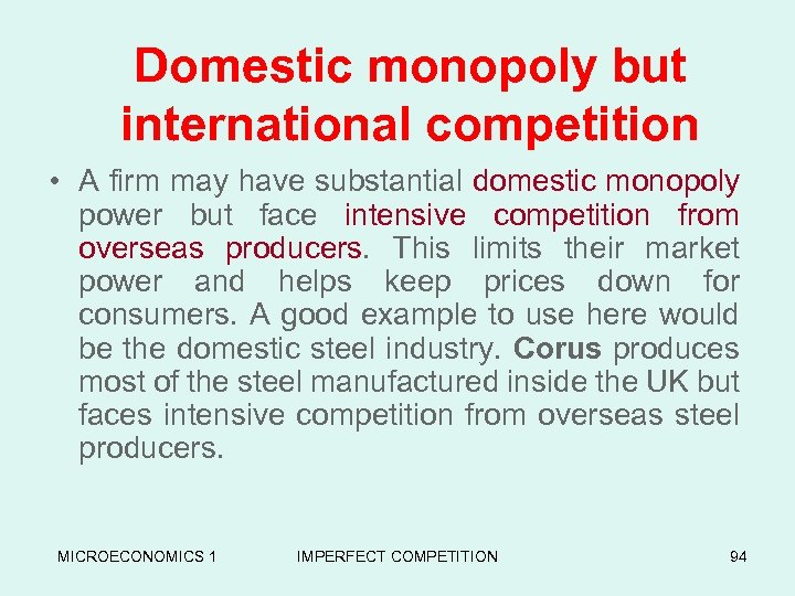 Domestic monopoly but international competition • A firm may have substantial domestic monopoly power