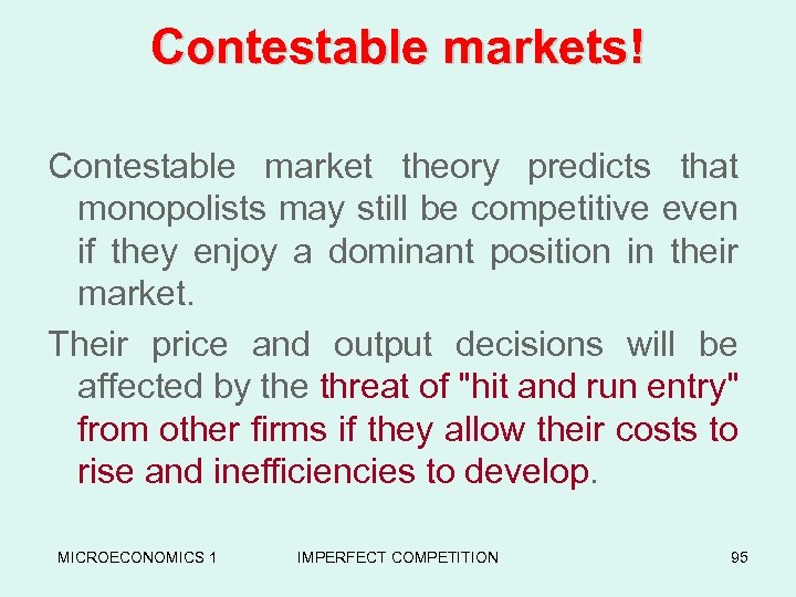 Contestable markets! Contestable market theory predicts that monopolists may still be competitive even if