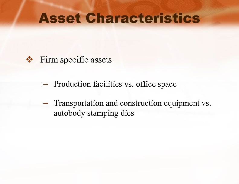 Asset Characteristics v Firm specific assets – Production facilities vs. office space – Transportation