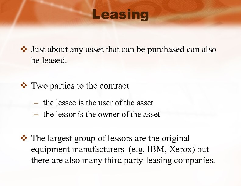 Leasing v Just about any asset that can be purchased can also be leased.