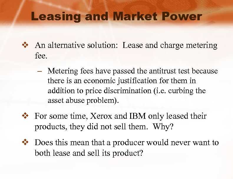 Leasing and Market Power v An alternative solution: Lease and charge metering fee. –