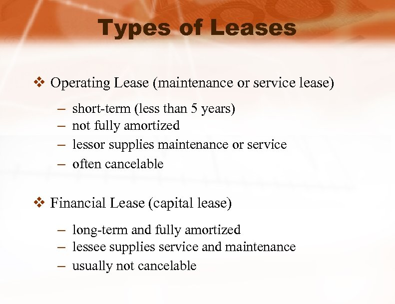 Types of Leases v Operating Lease (maintenance or service lease) – – short-term (less