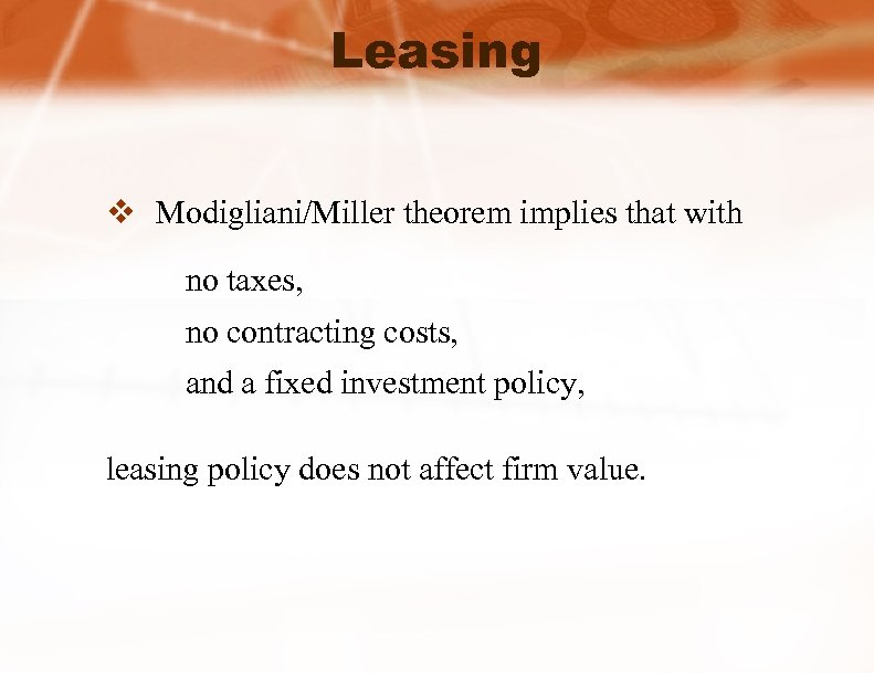 Leasing v Modigliani/Miller theorem implies that with no taxes, no contracting costs, and a
