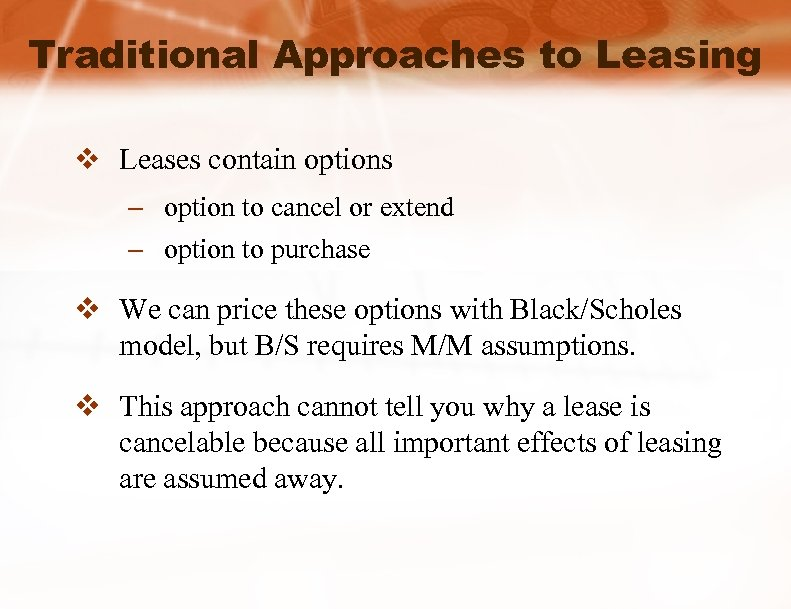 Traditional Approaches to Leasing v Leases contain options – option to cancel or extend