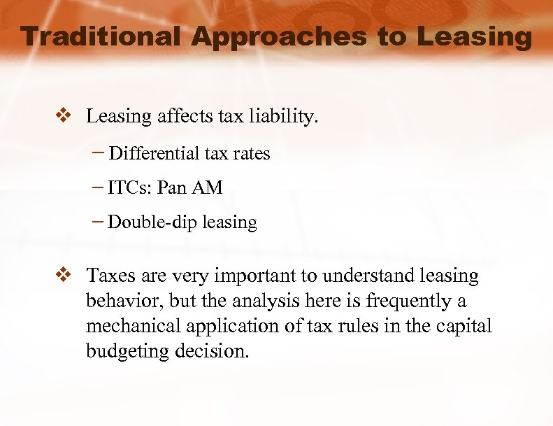 Traditional Approaches to Leasing v Leasing affects tax liability. – Differential tax rates –