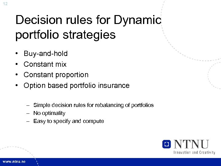 12 Decision rules for Dynamic portfolio strategies • • Buy-and-hold Constant mix Constant proportion