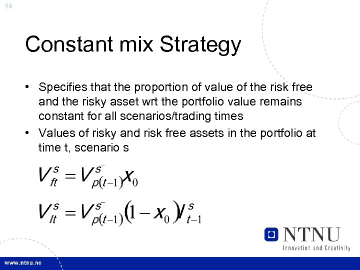 14 Constant mix Strategy • Specifies that the proportion of value of the risk