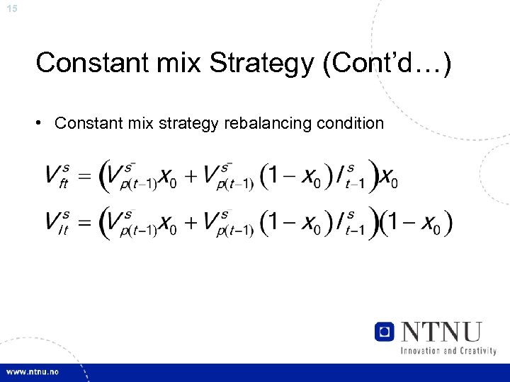 15 Constant mix Strategy (Cont'd…) • Constant mix strategy rebalancing condition