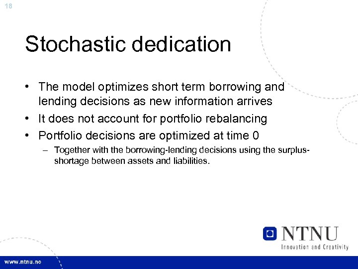 18 Stochastic dedication • The model optimizes short term borrowing and lending decisions as