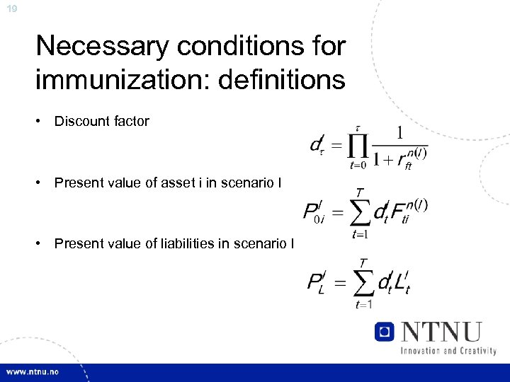 19 Necessary conditions for immunization: definitions • Discount factor • Present value of asset