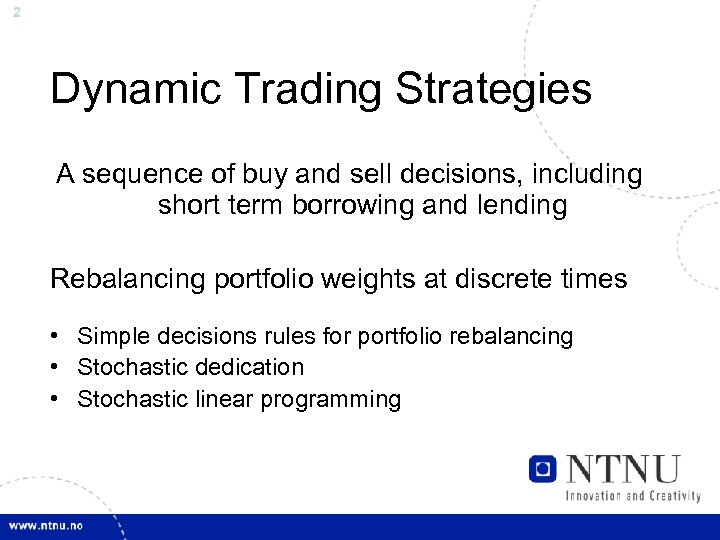 2 Dynamic Trading Strategies A sequence of buy and sell decisions, including short term