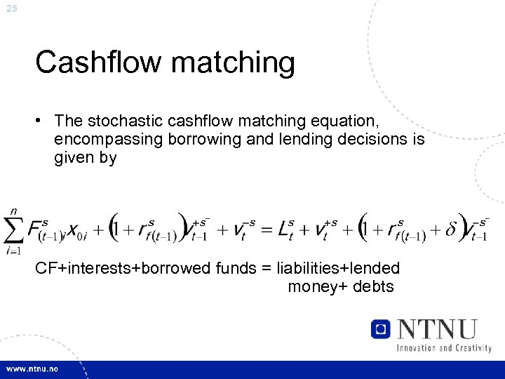 25 Cashflow matching • The stochastic cashflow matching equation, encompassing borrowing and lending decisions
