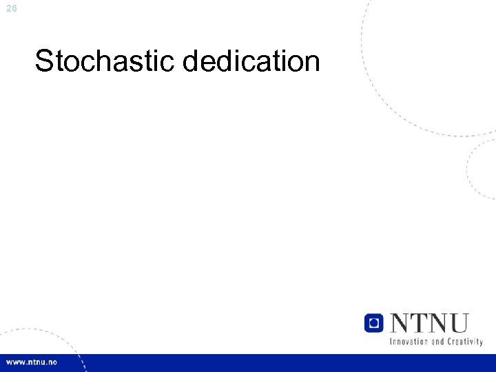 26 Stochastic dedication
