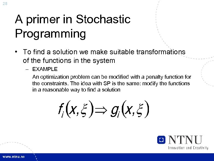 28 A primer in Stochastic Programming • To find a solution we make suitable
