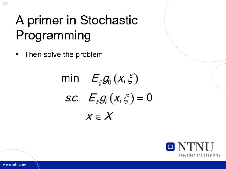 29 A primer in Stochastic Programming • Then solve the problem