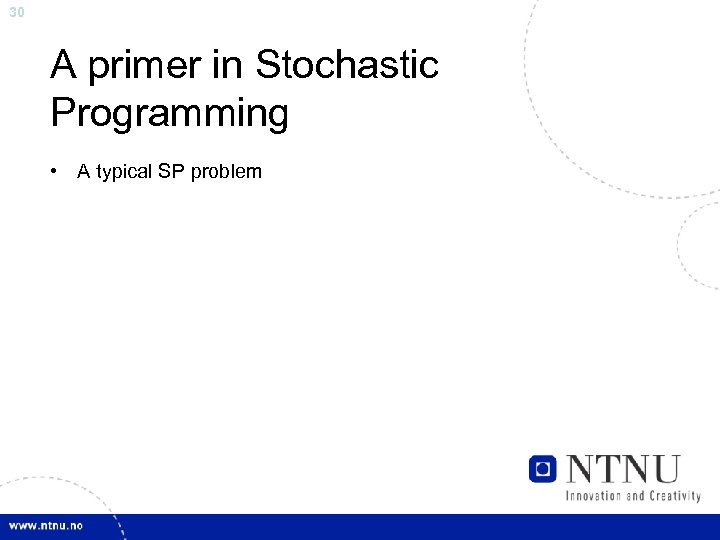 30 A primer in Stochastic Programming • A typical SP problem