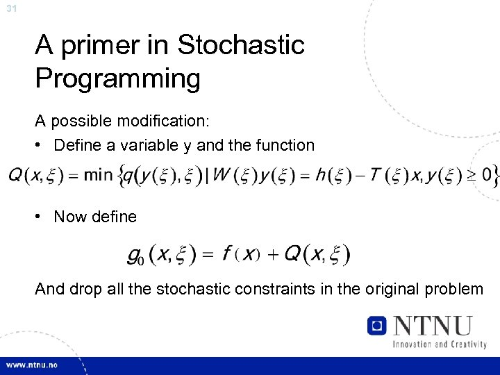 31 A primer in Stochastic Programming A possible modification: • Define a variable y