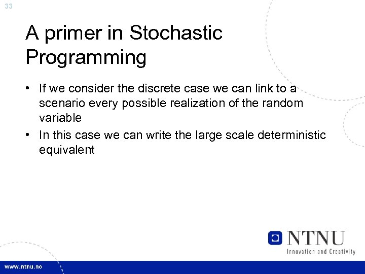 33 A primer in Stochastic Programming • If we consider the discrete case we