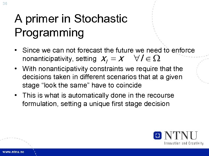 36 A primer in Stochastic Programming • Since we can not forecast the future