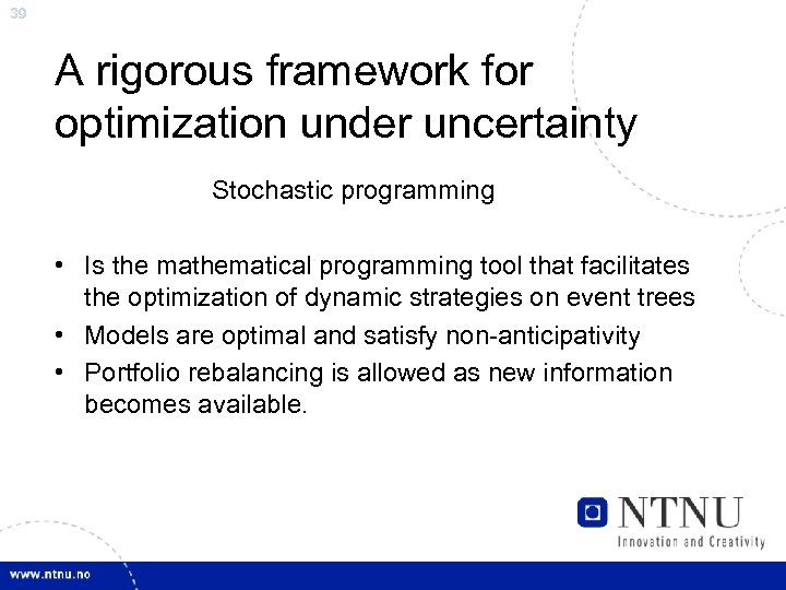 39 A rigorous framework for optimization under uncertainty Stochastic programming • Is the mathematical