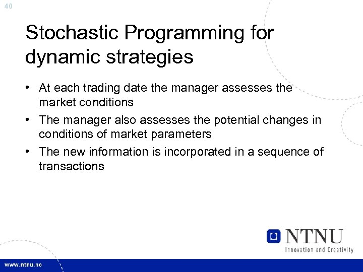 40 Stochastic Programming for dynamic strategies • At each trading date the manager assesses