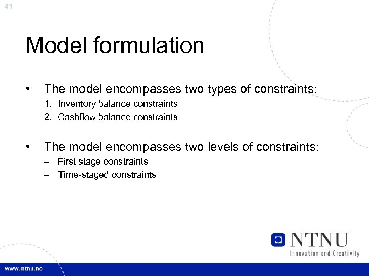 41 Model formulation • The model encompasses two types of constraints: 1. Inventory balance