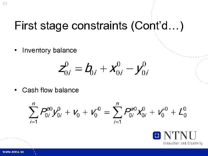 43 First stage constraints (Cont'd…) • Inventory balance • Cash flow balance