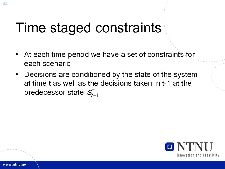 44 Time staged constraints • At each time period we have a set of
