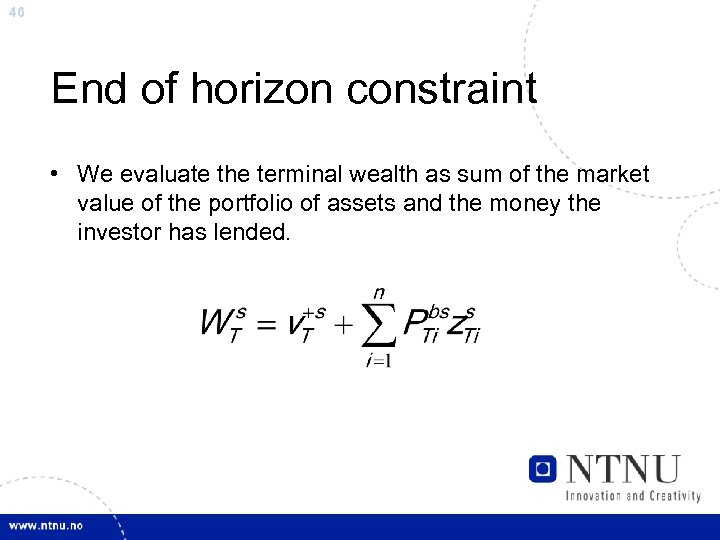 46 End of horizon constraint • We evaluate the terminal wealth as sum of