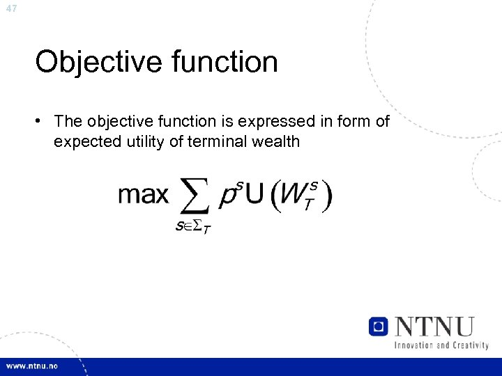 47 Objective function • The objective function is expressed in form of expected utility