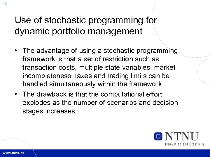 49 Use of stochastic programming for dynamic portfolio management • The advantage of using
