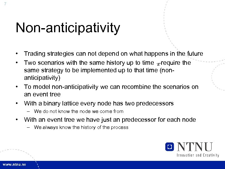 7 Non-anticipativity • Trading strategies can not depend on what happens in the future
