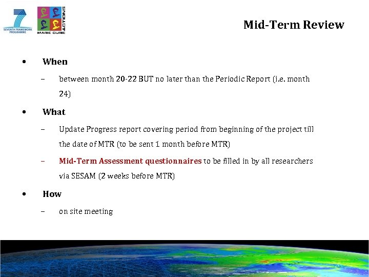 Mid-Term Review • When – between month 20 -22 BUT no later than the
