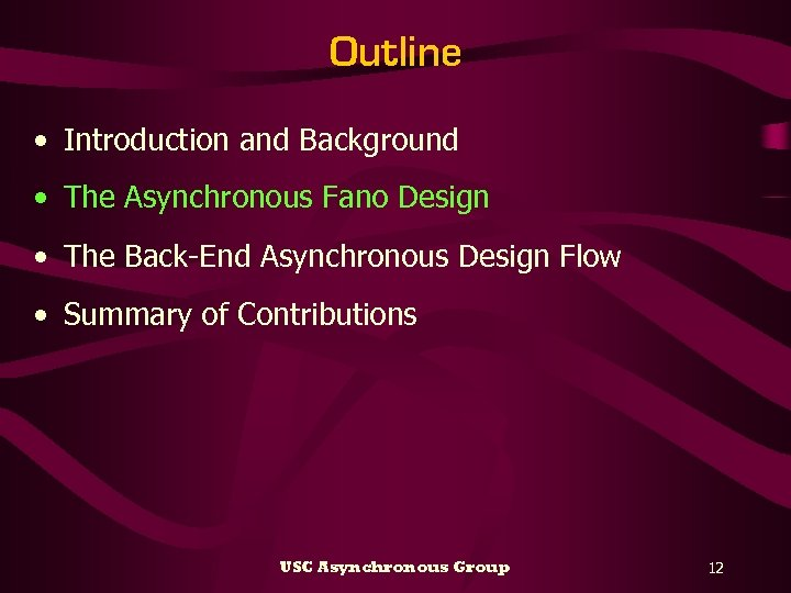 Outline • Introduction and Background • The Asynchronous Fano Design • The Back-End Asynchronous