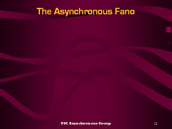 The Asynchronous Fano USC Asynchronous Group 13
