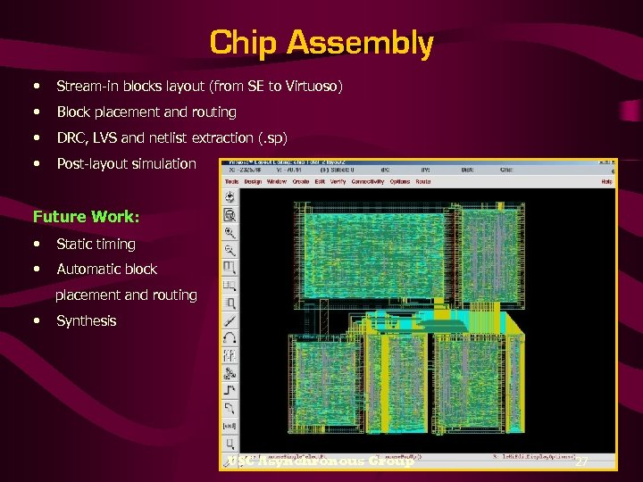 Chip Assembly • Stream-in blocks layout (from SE to Virtuoso) • Block placement and