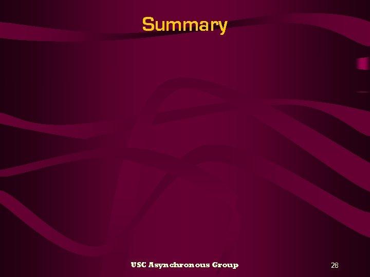 Summary USC Asynchronous Group 28
