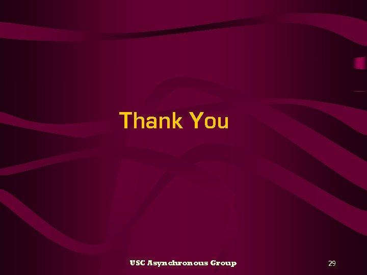 Thank You USC Asynchronous Group 29