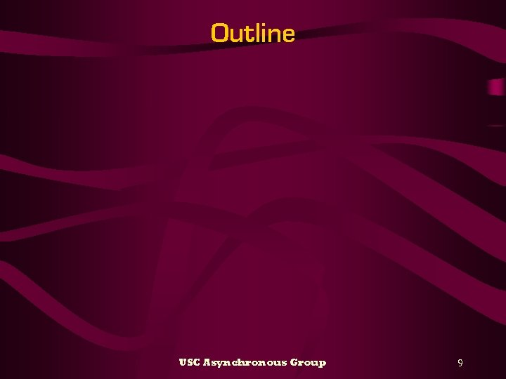 Outline USC Asynchronous Group 9