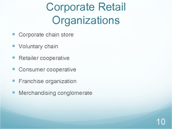 Corporate Retail Organizations Corporate chain store Voluntary chain Retailer cooperative Consumer cooperative Franchise organization