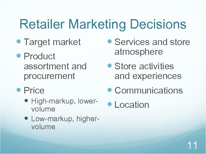 Retailer Marketing Decisions Target market Product assortment and procurement Price High-markup, lower- volume Low-markup,