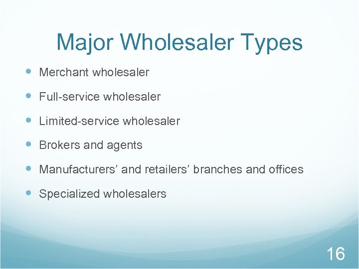 Major Wholesaler Types Merchant wholesaler Full-service wholesaler Limited-service wholesaler Brokers and agents Manufacturers' and