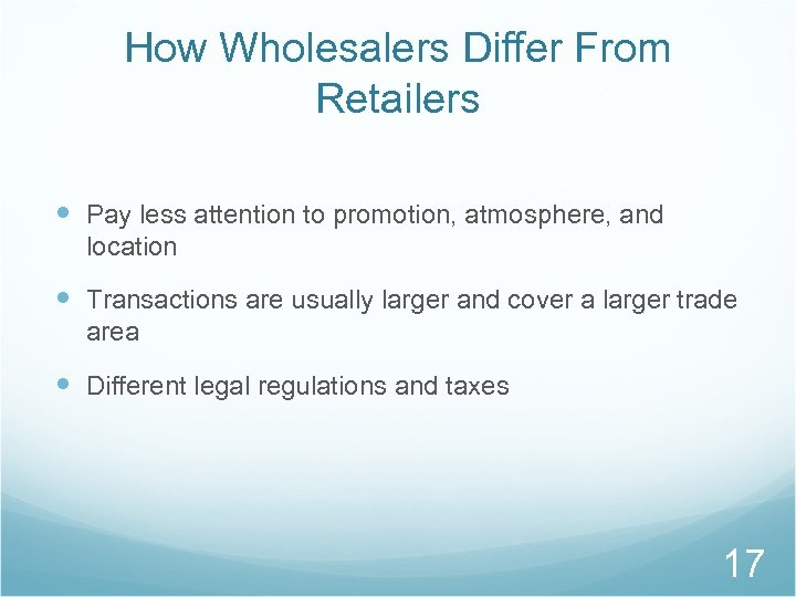 How Wholesalers Differ From Retailers Pay less attention to promotion, atmosphere, and location Transactions