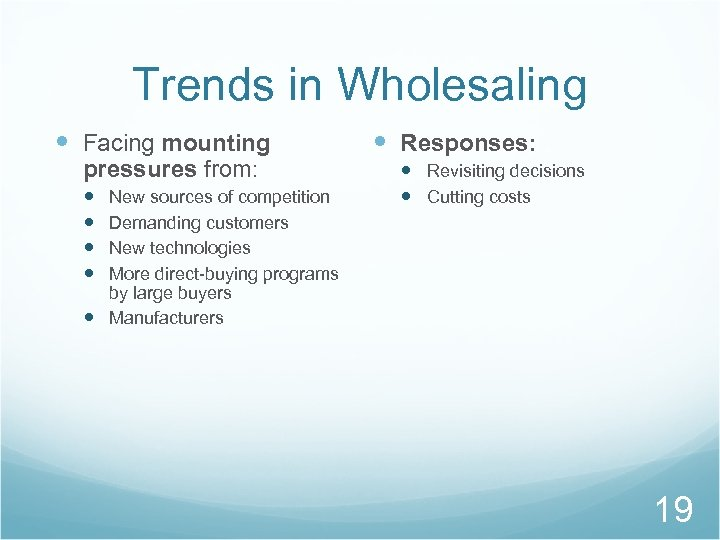 Trends in Wholesaling Facing mounting pressures from: New sources of competition Demanding customers New