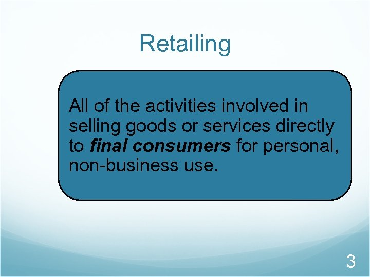Retailing All of the activities involved in selling goods or services directly to final