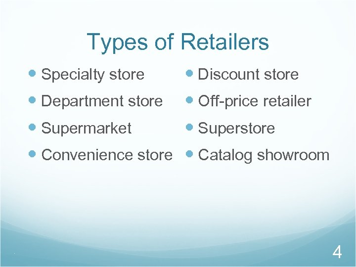 Types of Retailers Specialty store Discount store Department store Off-price retailer Supermarket Superstore Convenience