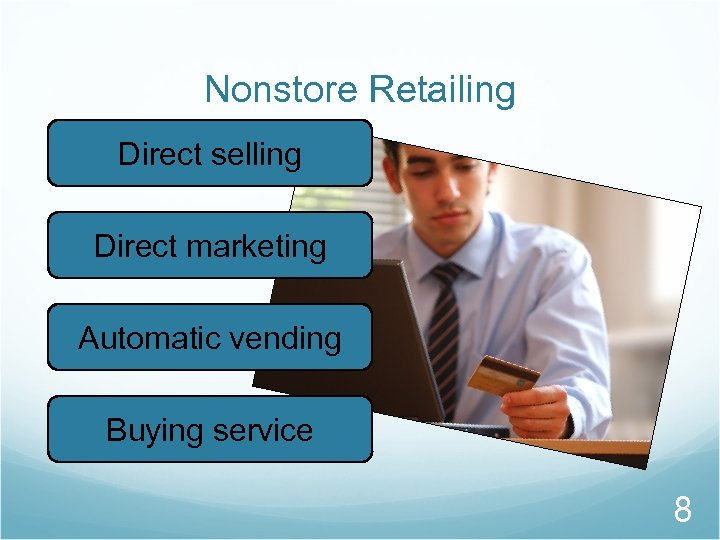 Nonstore Retailing Direct selling Direct marketing Automatic vending Buying service 8
