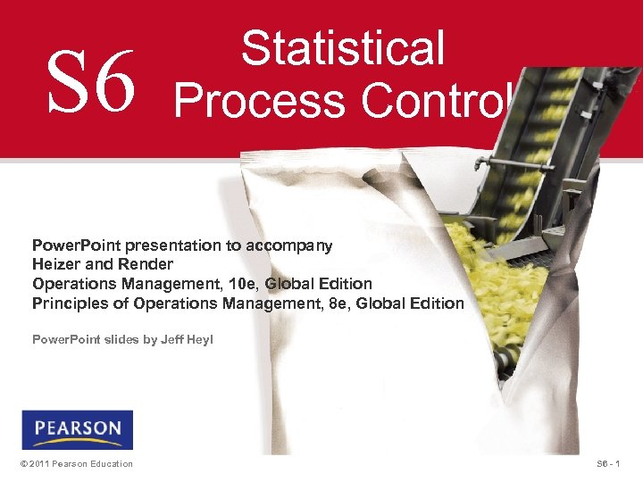 S 6 Statistical Process Control Power. Point presentation to accompany Heizer and Render Operations
