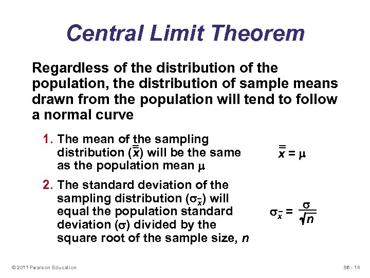 Central Limit Theorem Regardless of the distribution of the population, the distribution of sample