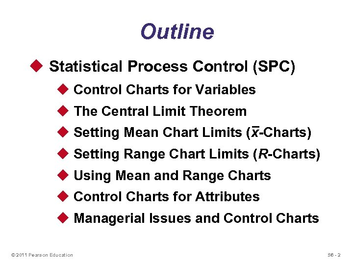 Outline u Statistical Process Control (SPC) u Control Charts for Variables u The Central